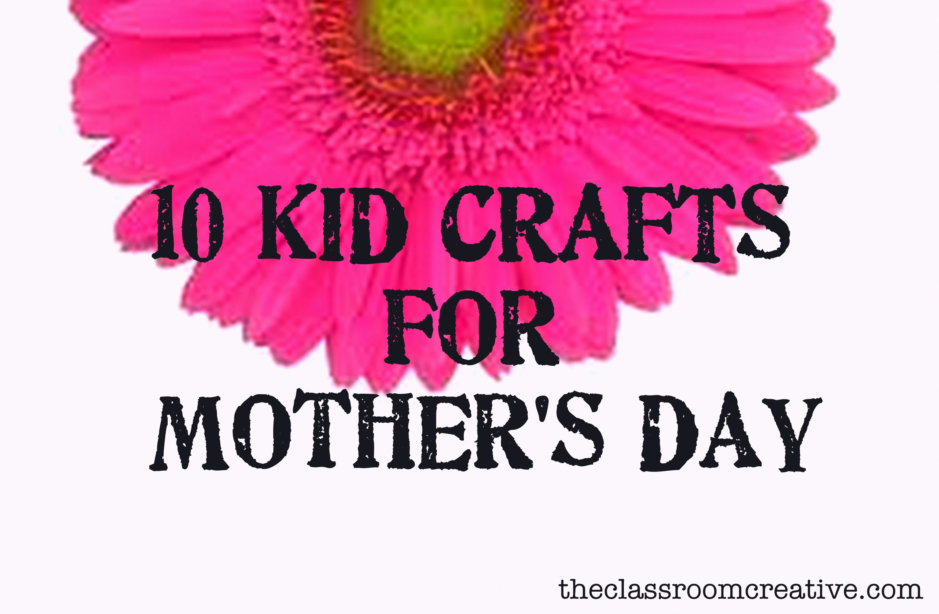 10 Kid Crafts for Mother's Day