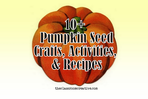 10+ Pumpkin Seed Activities, Crafts and Recipes